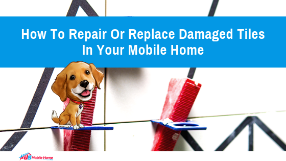 How To Repair Or Replace Damaged Tiles In Your Mobile Home