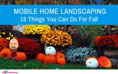 Mobile Home Landscaping: 15 Things You Can Do For Fall