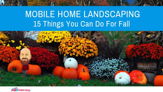 "Featured image for ""Mobile Home Landscaping_ 15 Things You Can Do For Fall"" blog post"