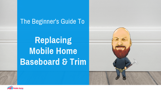 The Beginner's Guide To Replacing Mobile Home Baseboard & Trim