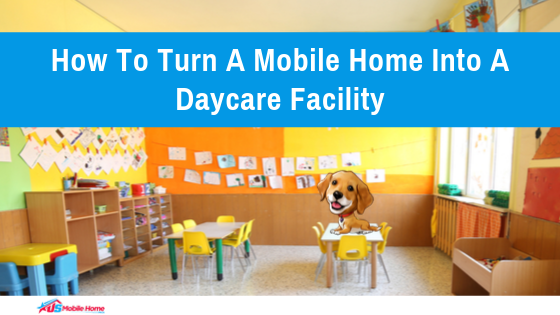 How To Turn A Mobile Home Into A Daycare Facility
