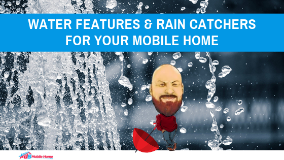 Water Features & Rain Catchers For Your Mobile Home