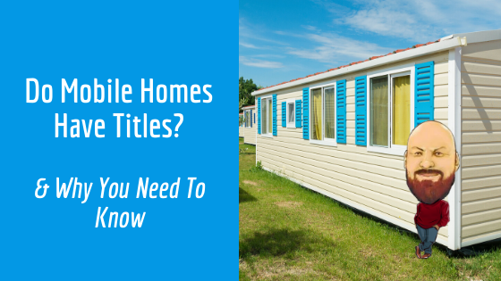 Do Mobile Homes Have Titles? & Why You Need To Know