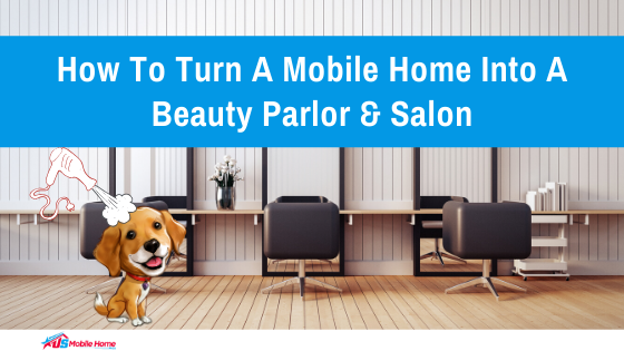 How To Turn A Mobile Home Into A Beauty Parlor & Salon