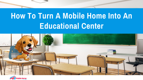 How To Turn A Mobile Home Into An Educational Center