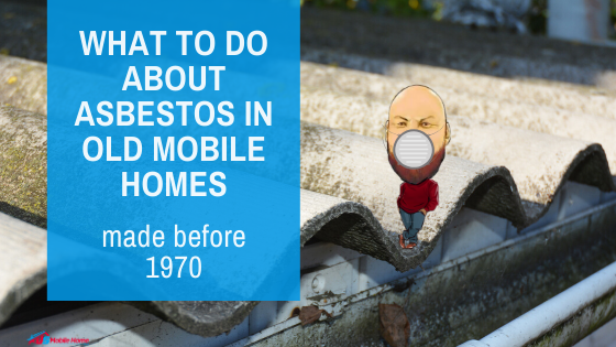 What To Do About Asbestos In Old Mobile Homes Made Before 1970