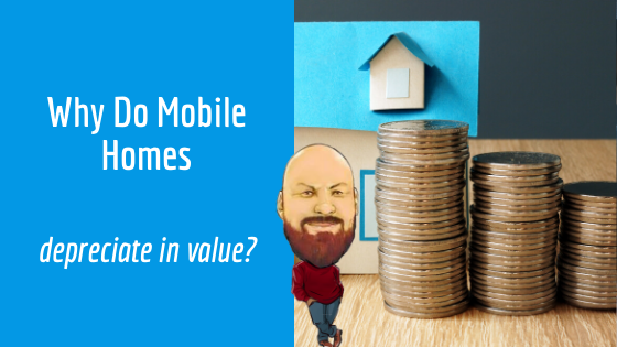 Why Do Mobile Homes Depreciate In Value?