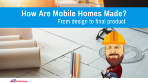 "Featured image for ""How Are Mobile Homes Made? From Design To Final Product"""