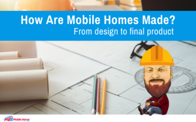 How Are Mobile Homes Made? From Design To Final Product