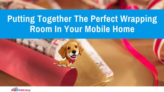 Putting Together The Perfect Wrapping Room In Your Mobile Home