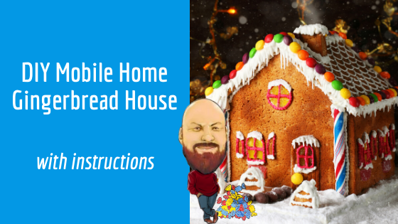 DIY Mobile Home Gingerbread House With Instructions
