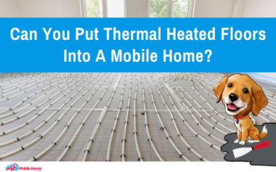 Can You Put Thermal Heated Floors Into A Mobile Home?