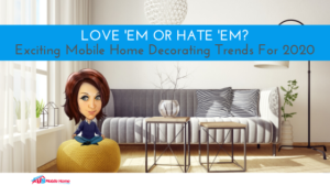 "Featured image for "" Love 'Em Or Hate 'Em? Exciting Mobile Home Decorating Trends For 2020"""